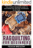 Rag Quilting For Beginners: The Ultimate Beginners Guide To Mastering Rag Quilting Techniques In No Time!