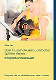Dein Musikinstrument einfacher spielen lernen: Erfolgreich und mit Spass!