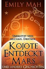 Kojote Entdeckt Mars und andere Geschichten (German Edition) Kindle Edition