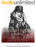 The Irish Potato Famine: The History and Legacy of the Mass Starvation in Ireland During the 19th Century