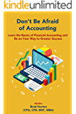 DON'T BE AFRAID OF ACCOUNTING: LEARN THE BASICS OF FINANCIAL ACCOUNTING AND BE ON YOUR WAY TO GREATER SUCCESS!