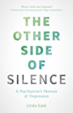 The Other Side of Silence: A Psychiatrist's Memoir of Depression