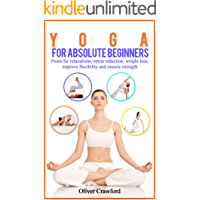 Yoga  for Absolute Beginners: Poses for Relaxations, Stress Reduction, Weight Loss, Improve Flexibility and Muscle Strength, Yoga for Absolute Beginners, ... Pranayama, relaxation, (Yoga books Book 1)