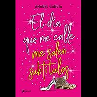 El día que me calle me salen subtítulos (Spanish Edition)