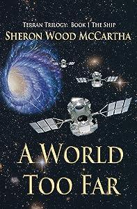 A World Too Far: Book 1: The Ship (Terran Trilogy)