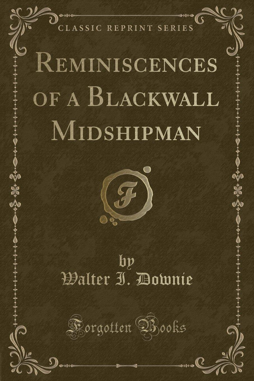 Read Online Reminiscences of a Blackwall Midshipman (Classic Reprint) pdf