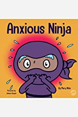 Anxious Ninja: A Children's Book About Managing Anxiety and Difficult Emotions (Ninja Life Hacks 11) Kindle Edition