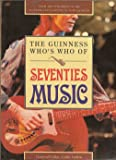 The Guinness Who's Who of Seventies Music (The Guinness who's who of popular music series)