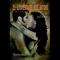 El juramento de José Antonio: Mis narrativas y cuentos cortos (Serie intimidades nº 1) (Spanish Edition)