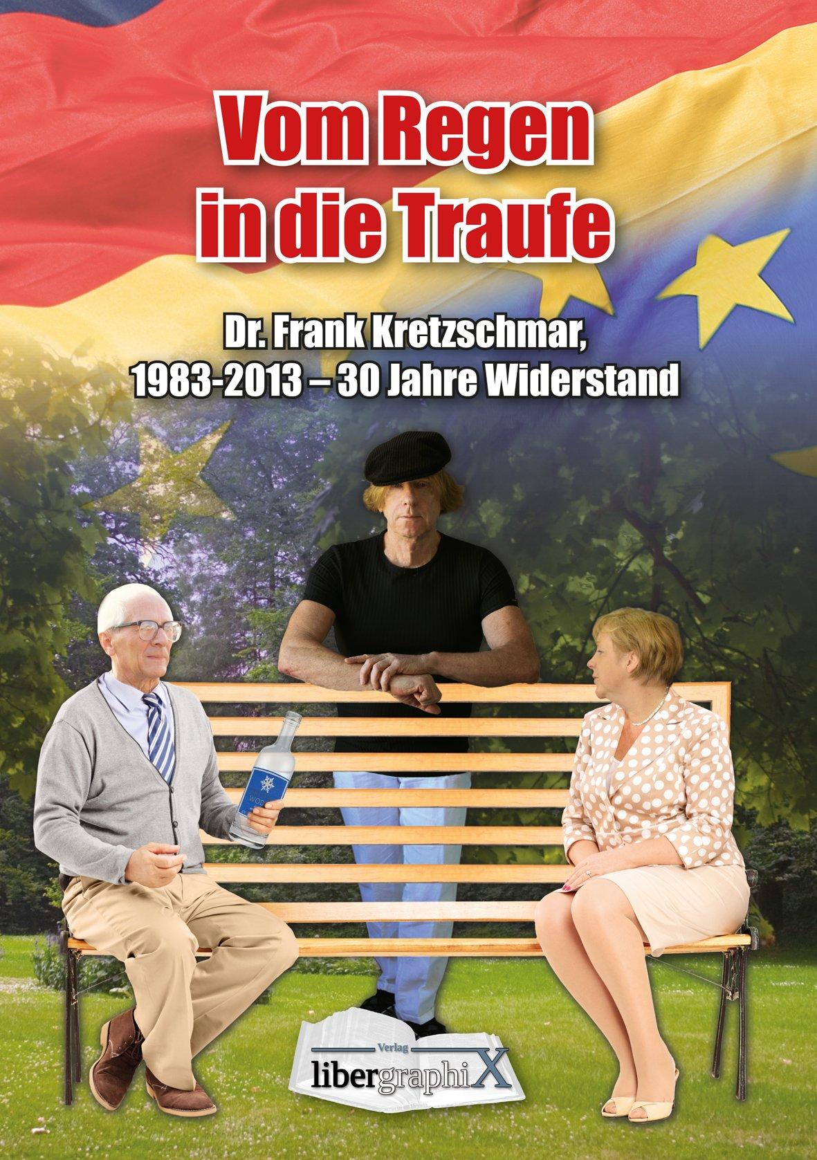 Vom Regen in die Traufe: Dr. Frank Kretzschmar, 1983-2013 – 30 Jahre Widerstand