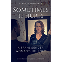 Sometimes it Hurts: A Transgender Woman's Journey