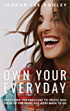 Own Your Everyday: Overcome the Pressure to Prove and Show Up for What You Were Made to Do (English Edition)