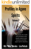 Profiles in Agave Spirits Volume 1: The people who create and contribute to the tequila, mezcal, sotol, bacanora and…