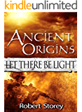 Ancient Origins (Let There Be Light): Book 3 of Ancient Origins