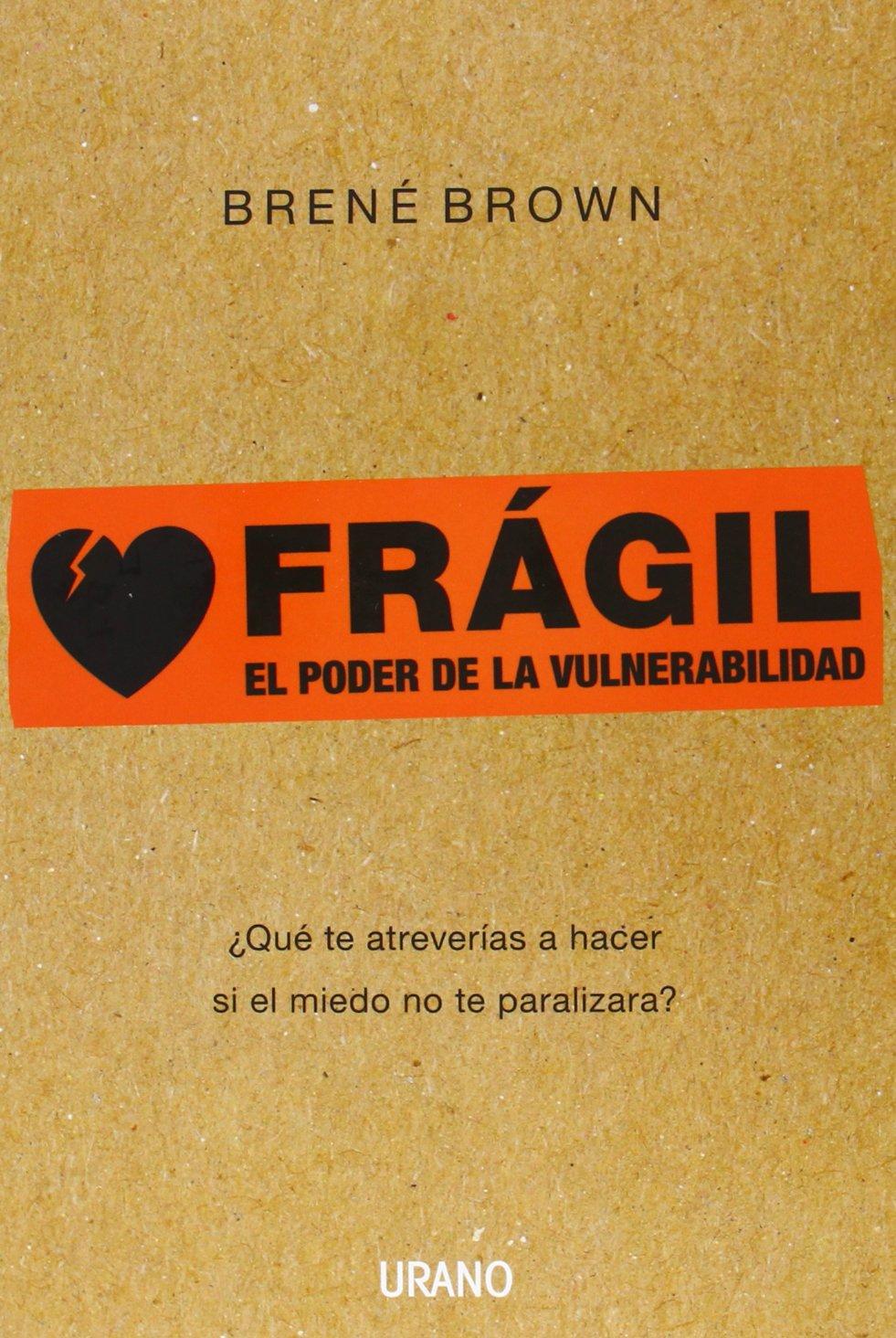 Frágil: ¿Qué te atreverías a hacer si el miedo no te paralizara? Crecimiento  personal: Amazon.es: Brené Brown: Libros