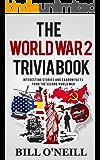 The World War 2 Trivia Book: Interesting Stories and Random Facts from the Second World War (Trivia War Books Book 1)