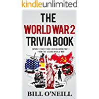 The World War 2 Trivia Book: Interesting Stories and Random Facts from the Second World War (Trivia War Books Book 1)