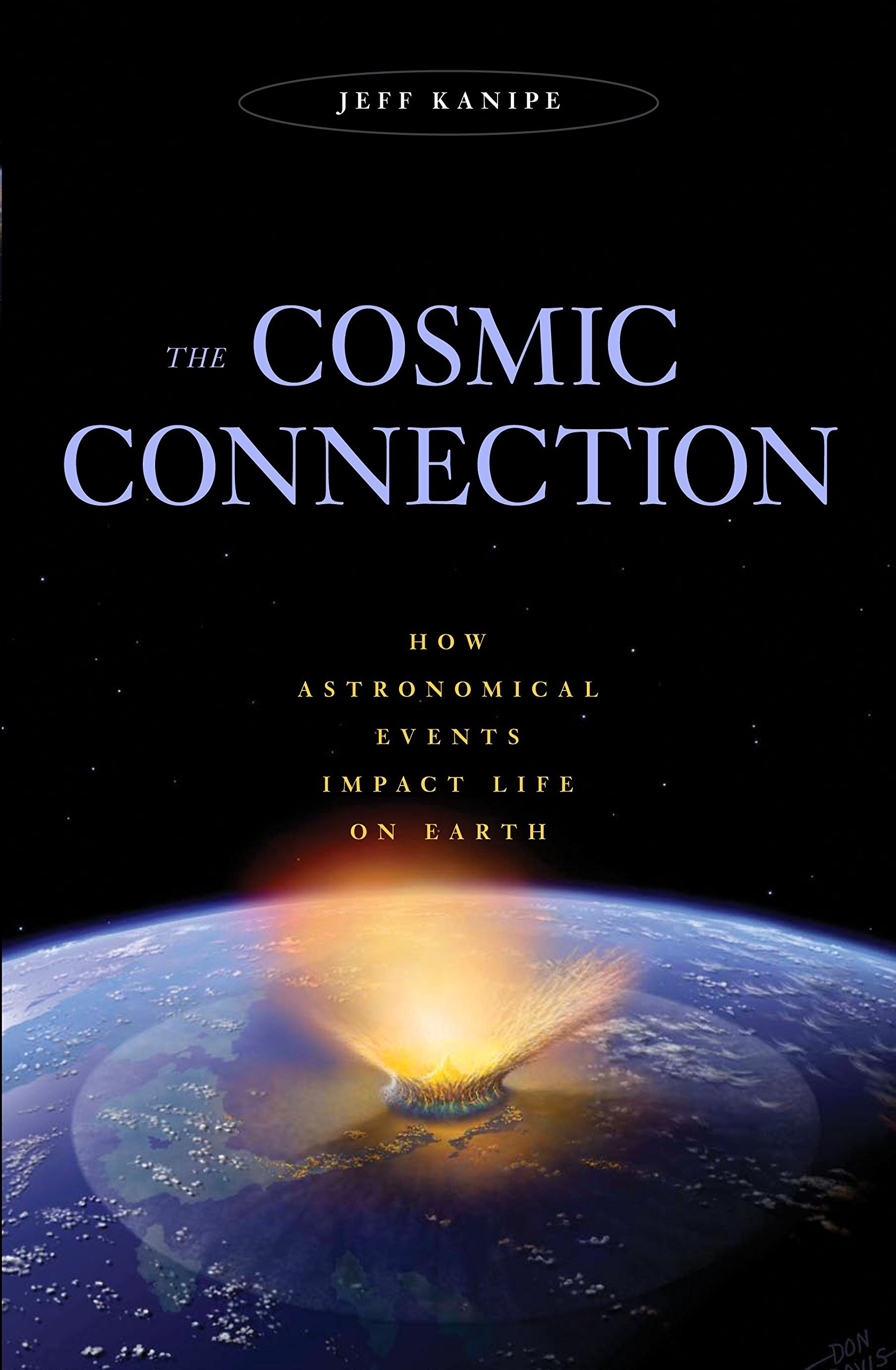 The Cosmic Connection: How Astronomical Events Impact Life on Earth: Jeff  Kanipe: 9781591026679: Amazon.com: Books