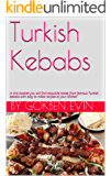 Turkish Kebabs: Exquisite tastes from famous Turkish kebabs with easy to make recipes at your kitchen (English Edition)
