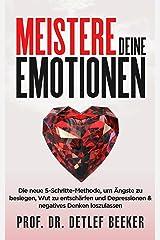 Meistere Deine Emotionen: Die neue 5-Schritte-Methode, um Ängste zu besiegen, Wut zu entschärfen und Depressionen & negatives Denken loszulassen (5 Minuten ... für ein besseres Leben) (German Edition) Kindle Edition