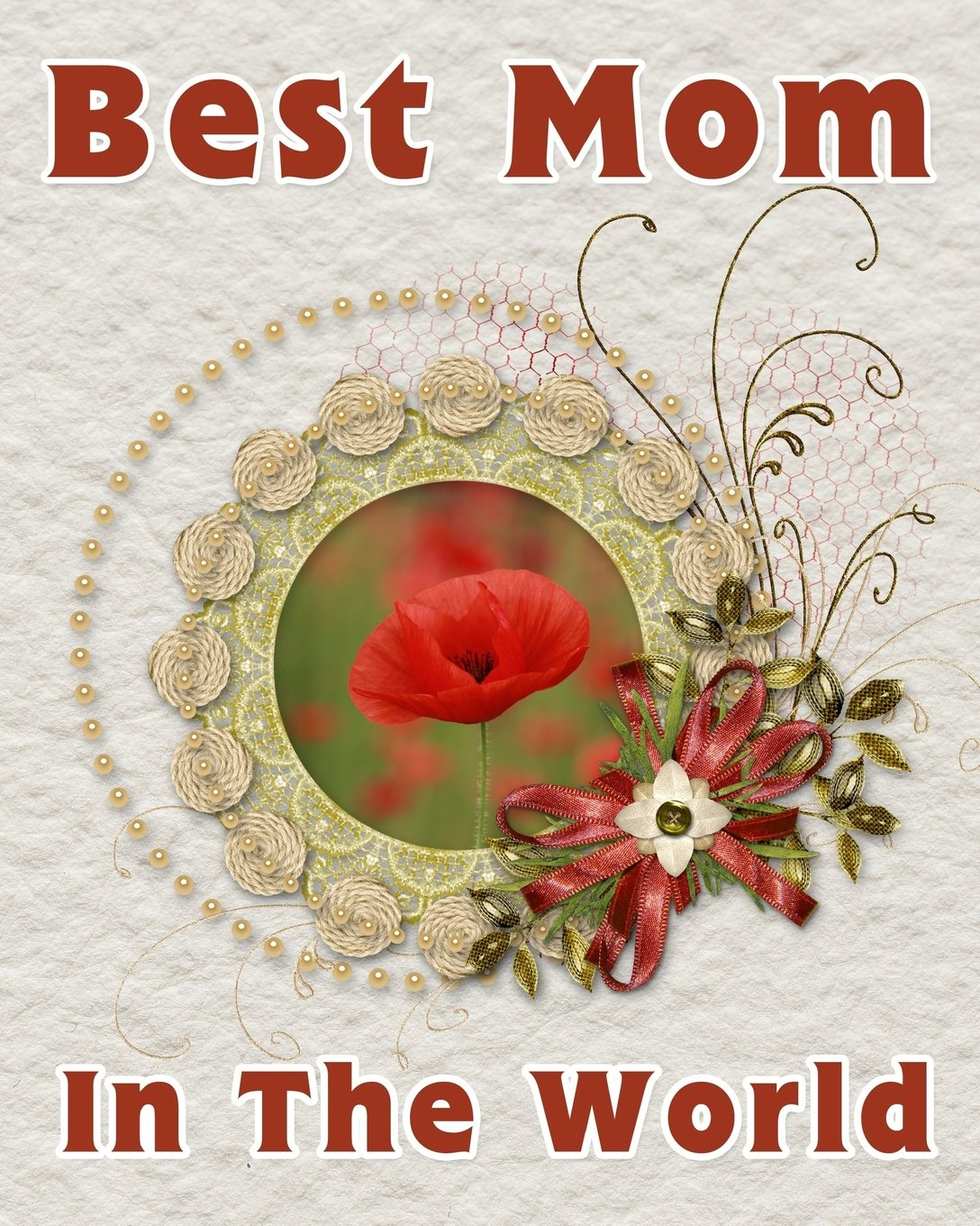 Download Best Mom In The World: Notebook for the best Mother  Mother Gift  8x10 Lined Notebook for the worlds best Mom  Red Poppy pdf