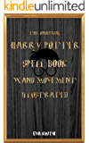 The Unofficial Harry Potter Spell book Wand Movement Illustrated: Magic Spell book contains all the spells