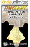 Chisholm Trail Showdown: The Fifth Token (Time Game Series Book 5)