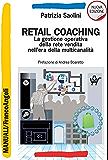 Retail Coaching: La gestione operativa della rete vendita nell'era della multicanalità (Manuali)