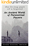 An Ancient World of Paranormal Powers: The Living Part of a Legend