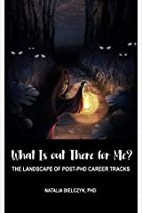 What Is out There for Me? The Landscape of Post-PhD Career Tracks Kindle Edition