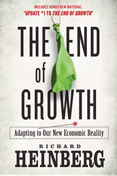 The End Of Growth Adapting To Our New Economic Reality Heinberg Richard 9780865716957 Amazon Com Books