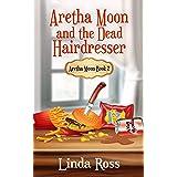 Aretha Moon and the Dead Hairdresser: Aretha Moon Book 2 (Aretha Moon Mysteries)