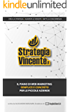 STRATEGIA VINCENTE: Il piano di Web Marketing semplice e concreto per le piccole aziende italiane