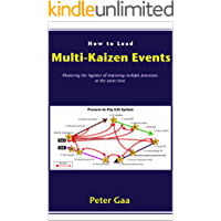 How to Lead Multi-Kaizen Events: Mastering the logistics of improving multiple processes at the same time