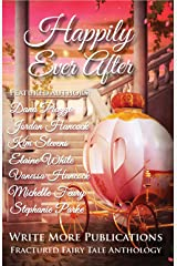 Happily Ever After: The Write More Publications Fractured Fairy Tale Anthology