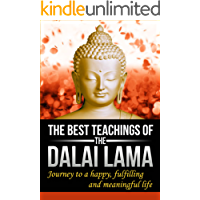 The Dalai Lama : The Best Teachings of The Dalai Lama, Journey to a Happy, Fulfilling and Meaningful Life ! (English Edition)