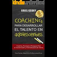 Coaching Para Desarrollar el Talento en Adolescentes: Coaching, Psicología y Pedagogía Para la Transformación del Talento