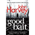Good Bait: Utterly compelling - this is police procedural at its best