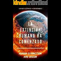 LA EXTINCIÓN HUMANA HA COMENZADO: HUMAN EXTINCTION HAS BEGUN (Spanish Edition)