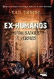 Ex Humanos. Entre Sangue e Vermes