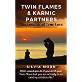 Twin Flames & Karmic Partners: Lessons of True Love (Married Twin Flames VS Karmic Partners Book 1)