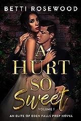 A Hurt So Sweet Volume One: A Dark High School Bully Romance (Elite of Eden Falls Prep Book 1) Kindle Edition
