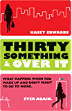 Thirty Something And Over It: What Happens When You Wake Up and No Longer Want to Go To Work