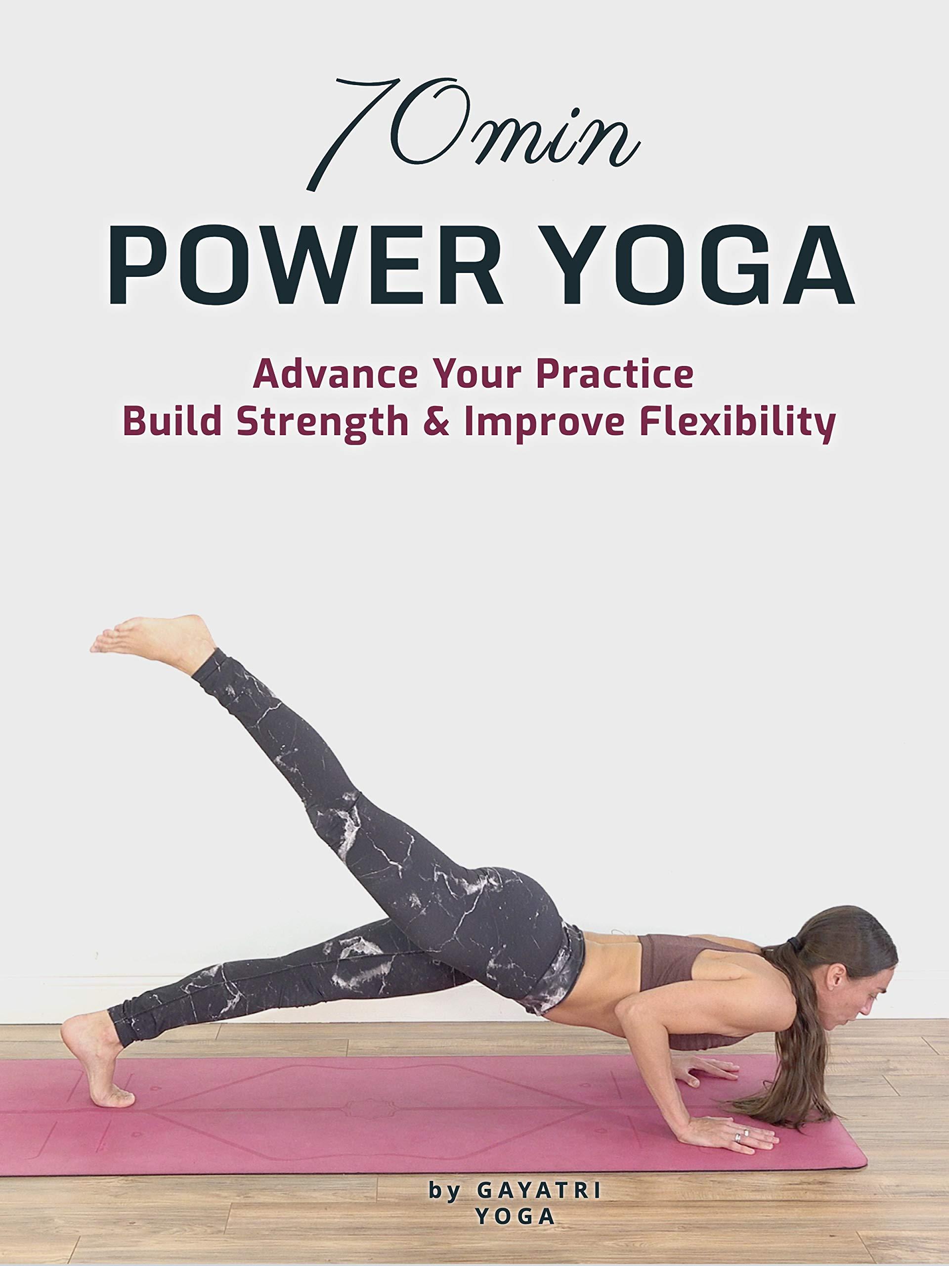 70 Min Power Yoga - Advance Your Practice, Challenge Strength & Flexibility - Gayatri Yoga
