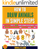 How To Draw Animals In Simple Steps: The Step By Step Guide To 200+ Animals Drawing For Beginners & Kids To Improve…