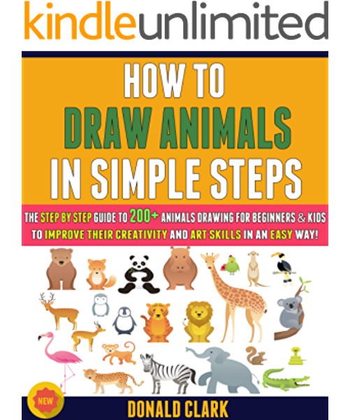 How To Draw Animals In Simple Steps The Step By Step Guide To 200 Animals Drawing For Beginners Kids To Improve Their Creativity And Art Skills In An Easy Way