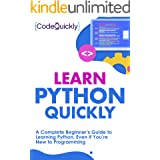 Learn Python Quickly: A Complete Beginner's Guide to Learning Python, Even If You're New to Programming (Crash Course With Ha
