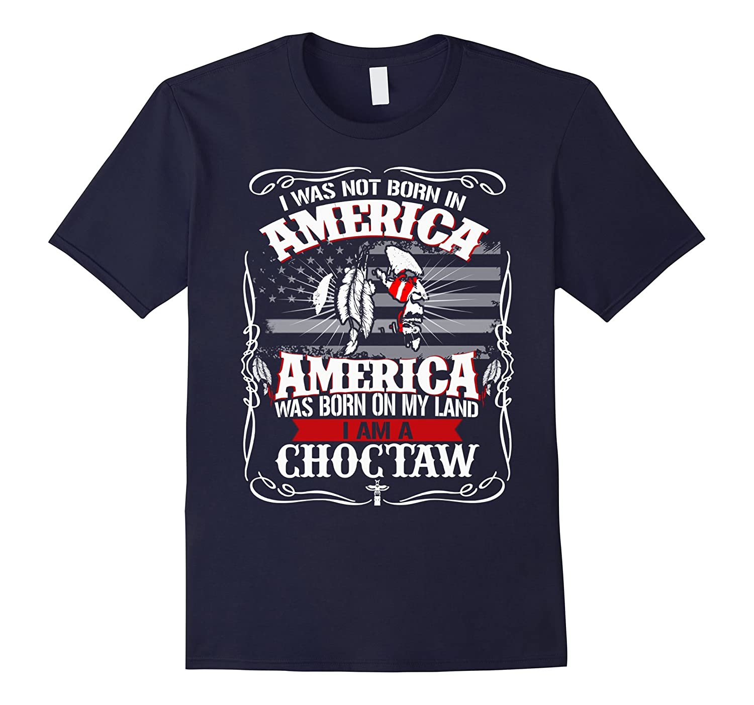 America was born on my Land - I am A Choctaw Pride Shirt-FL