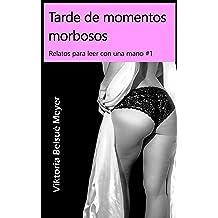 Tarde de momentos morbosos (Relatos para leer con una mano nº 1) (Spanish Edition) Feb 17, 2015