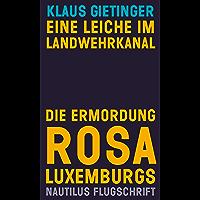 Eine Leiche im Landwehrkanal. Die Ermordung Rosa Luxemburgs (Nautilus Flugschrift) (German Edition)